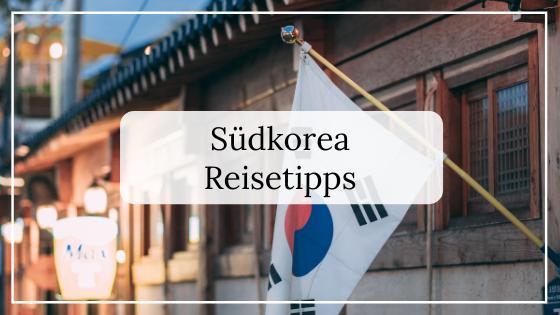Südkorea Reisetipps