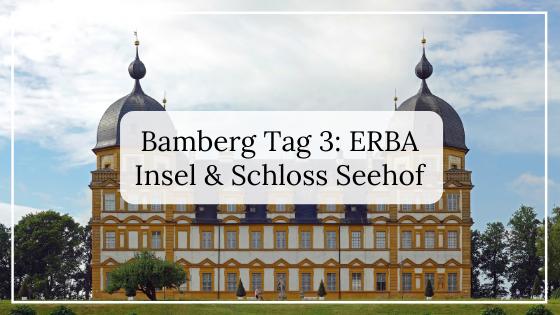 Bamberg Reisetipps_ Tag 3 ERBA Insel und Schloss Seehof
