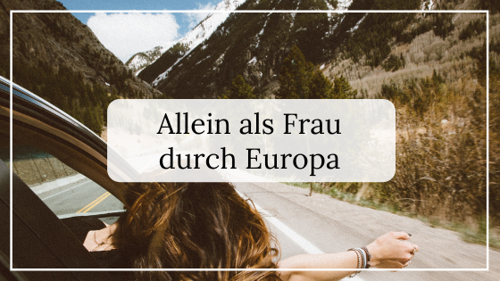Allein reisen als Frau Europa